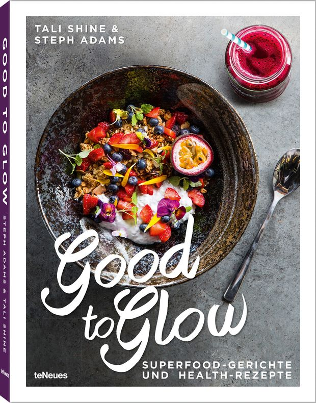 Good to Glow - Superfood-Gerichte und Health-Rezepte von Tali Shine und Steph Adams