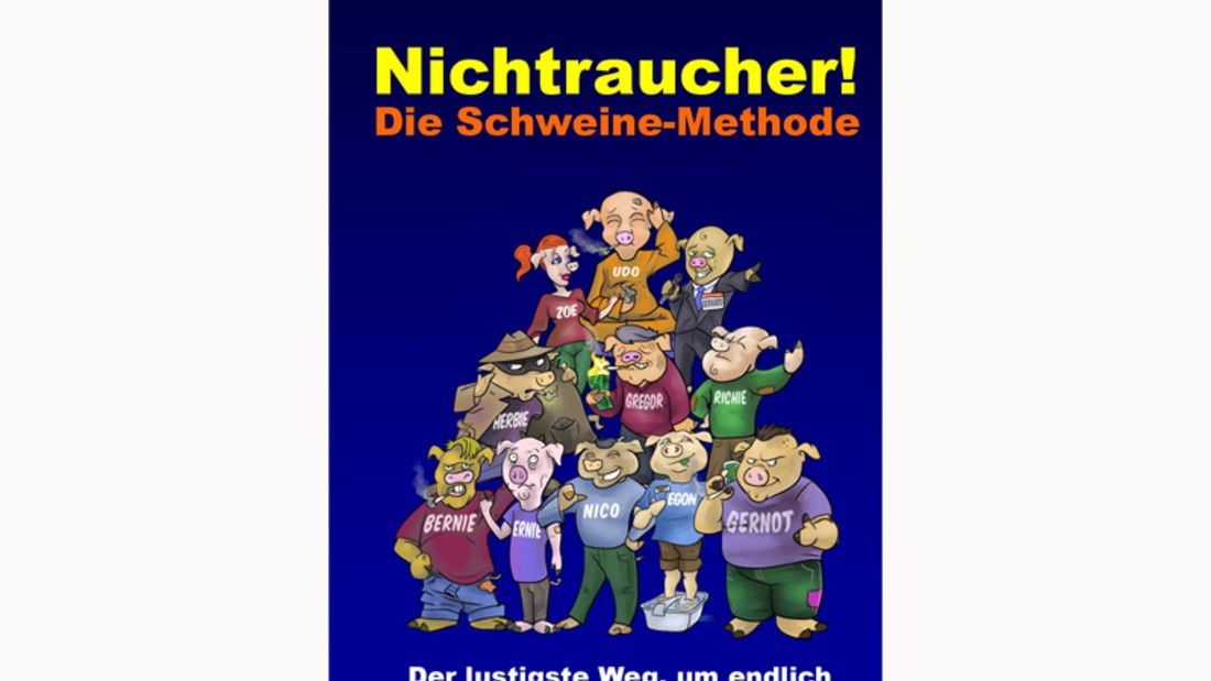 Martin Schmidt: Nichtraucher! Die Schweine-Methode
